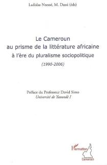 La Cameroun au prisme de la littérature africaine à l'ère du pluralisme sociopolitique (1990-2006) -
