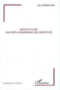 Romain Gary : les métamorphoses de l'identité - GuyAmsellem