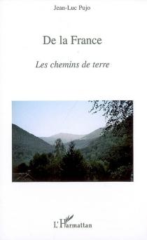 De la France : les chemins de terre - Jean-LucPujo
