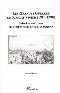 Les grandes guerres de Robert Vivier (1894-1989) : mémoires et écritures du premier conflit mondial en Belgique - NicolasMignon