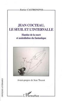 Jean Cocteau, le seuil et l'intervalle : hantise de la mort et assimilation du fantastique - EnricoCastronovo