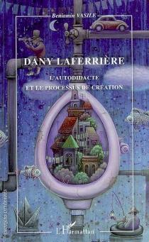Dany Laferrière : l'autodidacte et le processus de création - BeniaminVasile