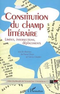 Constitution du champ littéraire : limites, intersections, déplacements -