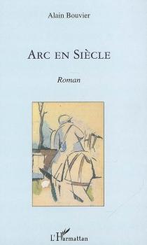 Arc en siècle - AlainBouvier
