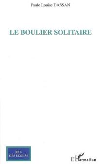 Le boulier solitaire - Paule LouiseDassan
