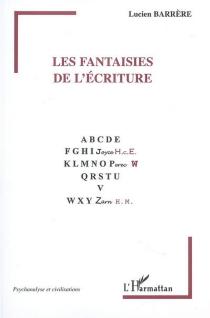 Les fantaisies de l'écriture - LucienBarrère