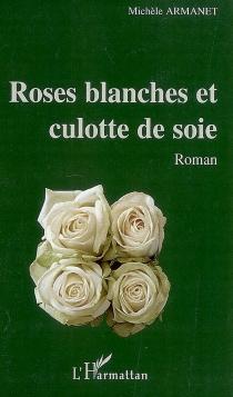 Roses blanches et culotte de soie - MichèleArmanet