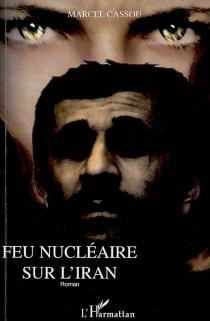 Feu nucléaire sur l'Iran - MarcelCassou