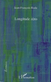 Longitude zéro - Jean-FrançoisRode