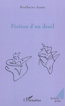 Fiction d'un deuil - BouthaïnaAzami-Tawil
