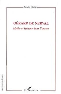 Gérard de Nerval : mythe et lyrisme dans l'oeuvre - SandraGlatigny
