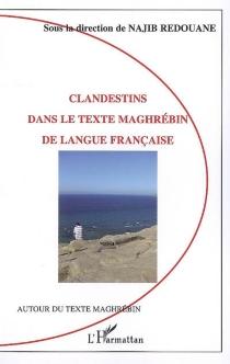 Clandestins dans le texte maghrébin de langue française -