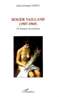 Roger Vailland, 1907-1965 : un homme encombrant - AlainLeduc
