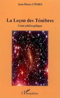 La leçon des ténèbres : conte philosophique - Jean-PierreCômes