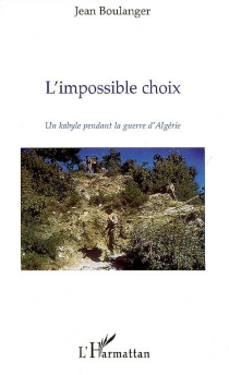 L'impossible choix : un Kabyle pendant la guerre d'Algérie - JeanBoulanger