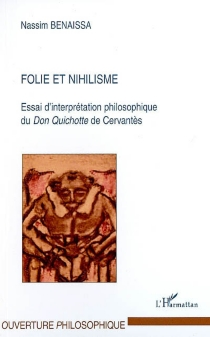 Folie et nihilisme : essai d'interprétation philosophique du Don Quichotte de Cervantès - Nassim Benaissa