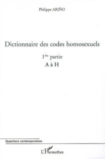 Dictionnaire des codes homosexuels : guide de lecture des essais Homosexualité intime et Homosexualité sociale - PhilippeArino