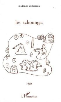 Les tchoungas : récit - MadonnaDesbazeille