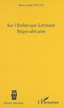 Sur l'esthétique littéraire négro-africaine - Basile-JuléatFouda