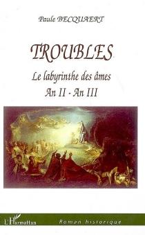 Troubles : le labyrinthe des âmes, an II-an III - PauleBecquaert