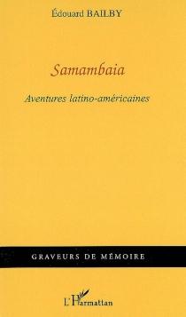 Samambaia : aventures latino-américaines - ÉdouardBailby