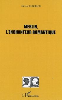 Merlin, l'enchanteur romantique - NicolasKoberich