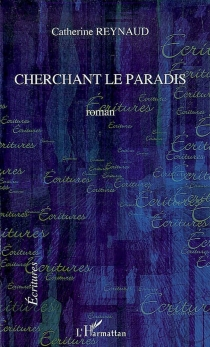 Cherchant le paradis - CatherineReynaud
