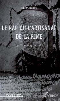 Le rap ou L'artisanat de la rime : stylistique de l'egotrip - JulienBarret