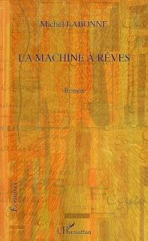 La machine à rêves - MichelLabonne