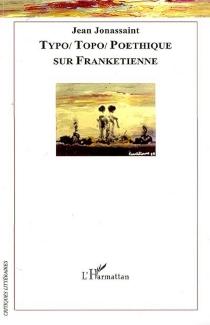 Typo, topo, poéthique : sur Frankétienne -