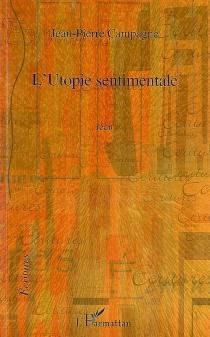 L'utopie sentimentale - Jean-PierreCampagne