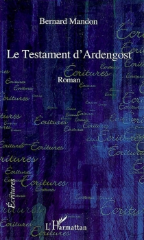 Le testament d'Ardengost - BernardMandon