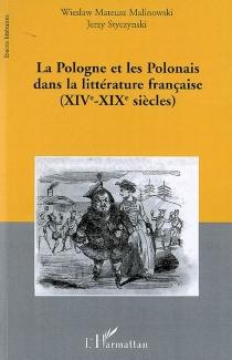 La Pologne et les Polonais dans la littérature française : XIVe-XIXe siècles -
