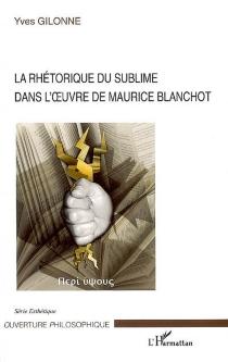 La rhétorique du sublime dans l'oeuvre de Maurice Blanchot - YvesGilonne