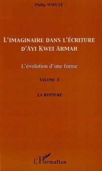 L'imaginaire dans l'écriture d'Ayi Kwei Armah : l'évolution d'une forme - PhilipWhyte