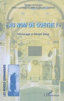 Au nom de Goethe : hommage à Gérald Stieg -