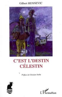C'est l'destin, Célestin ! - GilbertHennevic