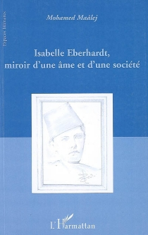 Isabelle Eberhardt, miroir d'une âme et d'une société - MohamedMaâlej