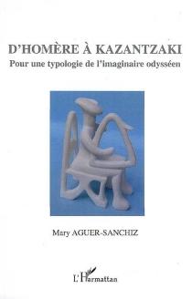 D'Homère à Kazantzaki : pour une typologie de l'imaginaire odysséen : prolongements comparatifs, perspectives didactiques - MaryAguer-Sanchiz