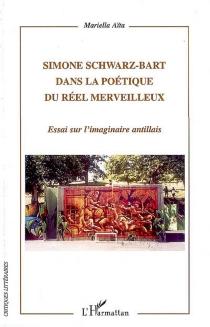 Simone Schwarz-Bart dans la poétique du réel merveilleux : essai sur l'imaginaire antillais - MariellaAïta