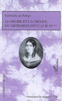Le Nègre et la Créole ou Mémoires d'Eulalie D. - Jacques Auguste SimonCollin de Plancy