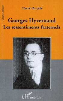 Georges Hyvernaud : les ressentiments fraternels - Claude Herzfeld