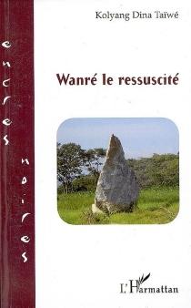 Wanré, le ressuscité - KolyangDina Taïwé
