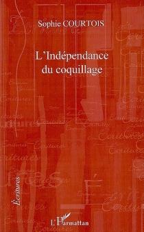 L'indépendance du coquillage - SophieCourtois