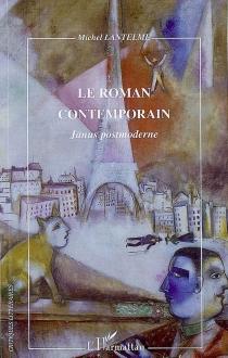 Le roman contemporain : Janus postmoderne - MichelLantelme