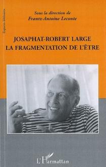 Josaphat-Robert Large : la fragmentation de l'être -