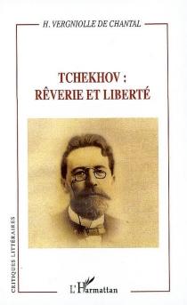 Tchekhov : rêverie et liberté - HenriVergniolle de Chantal