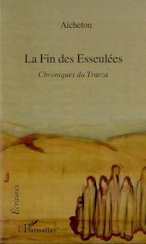 La fin des esseulées : chroniques du Trarza : récit - Aichetou