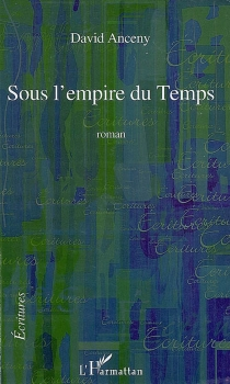Sous l'empire du temps - David Anceny