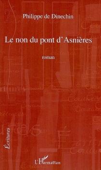 Le non du pont d'Asnières - Philippe deDinechin